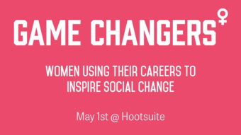 Game Changers: Women Using Their Careers For Social Change @ Hootsuite   Vancouver   BC   Canada