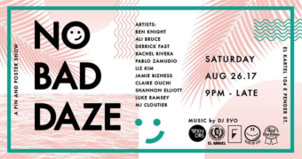 No Bad Daze - A Pin And Poster Show @ El Kartel | Vancouver | BC | Canada